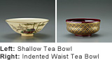 Left: Shallow Tea Bowl / Right: Indented Waist Tea Bowl